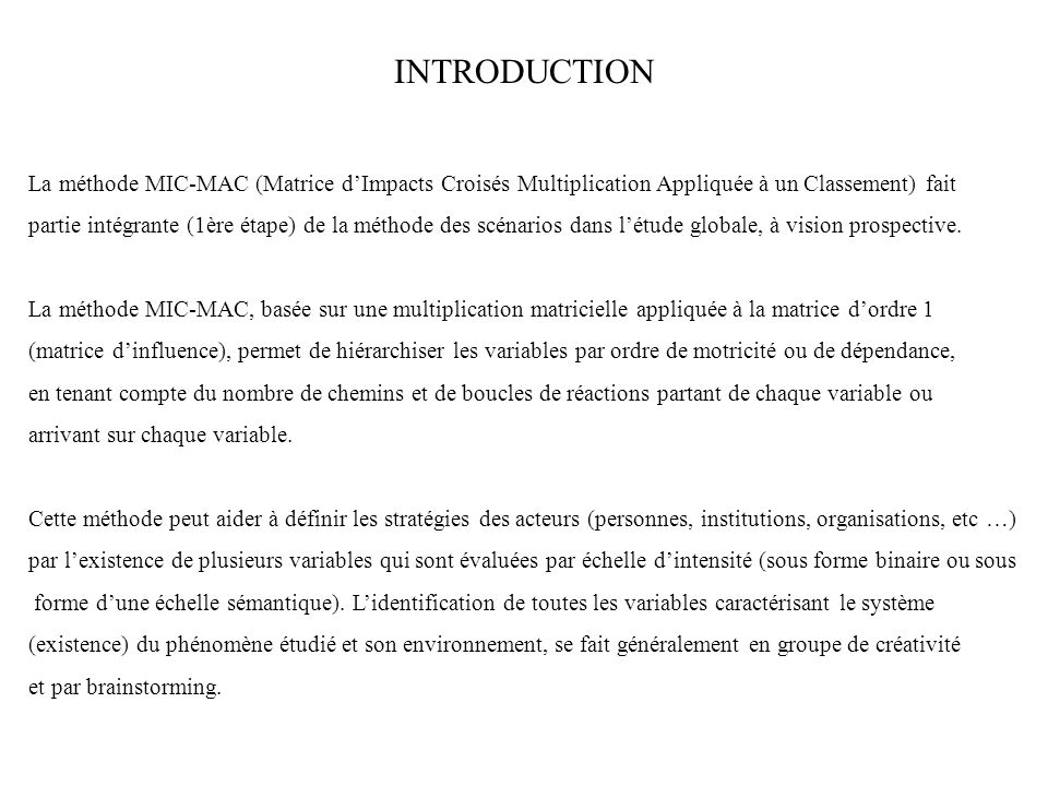 INTRODUCTION La méthode MIC-MAC (Matrice d'Impacts Croisés Multiplication Appliquée à un Classement) fait.
