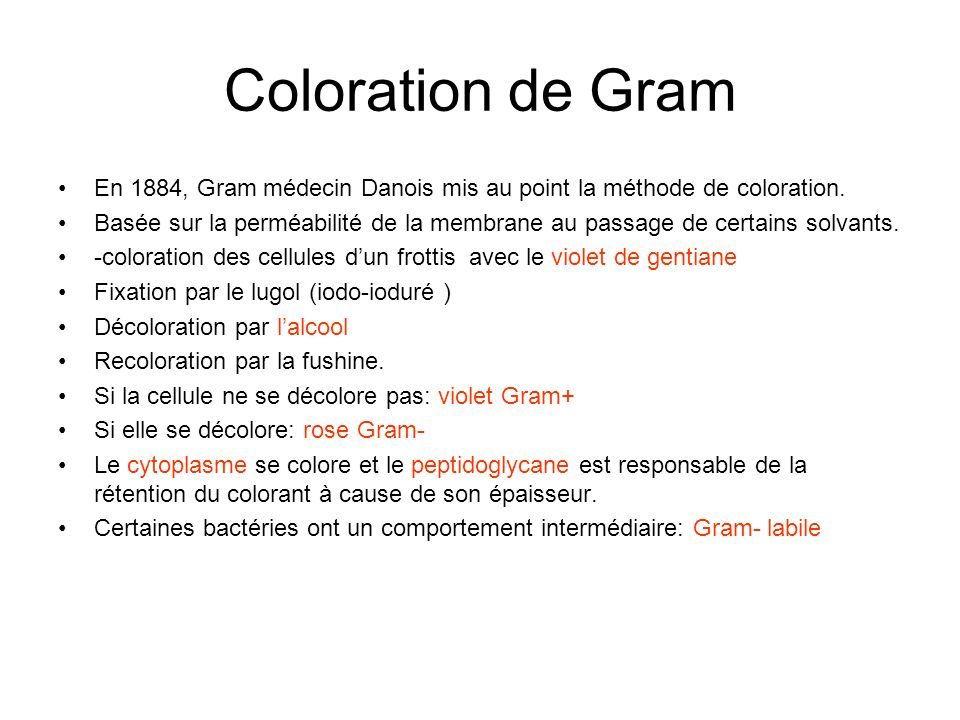 Coloration de Gram En 1884, Gram médecin Danois mis au point la méthode de coloration.