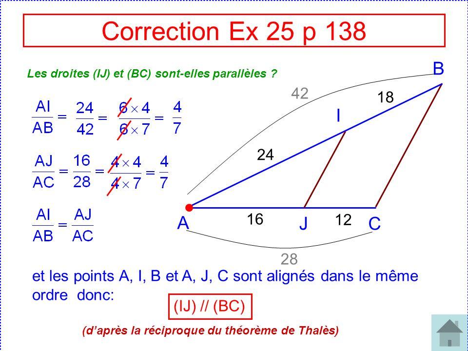 Correction Ex 25 p 138 B. Les droites (IJ) et (BC) sont-elles parallèles 42. 18. I. 24. A. 16.