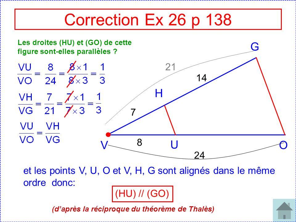 Correction Ex 26 p 138 Les droites (HU) et (GO) de cette figure sont-elles parallèles G. 21. 14.