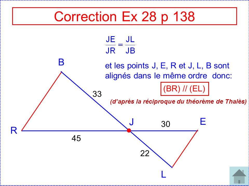 Correction Ex 28 p 138 B. et les points J, E, R et J, L, B sont alignés dans le même ordre donc: (BR) // (EL)
