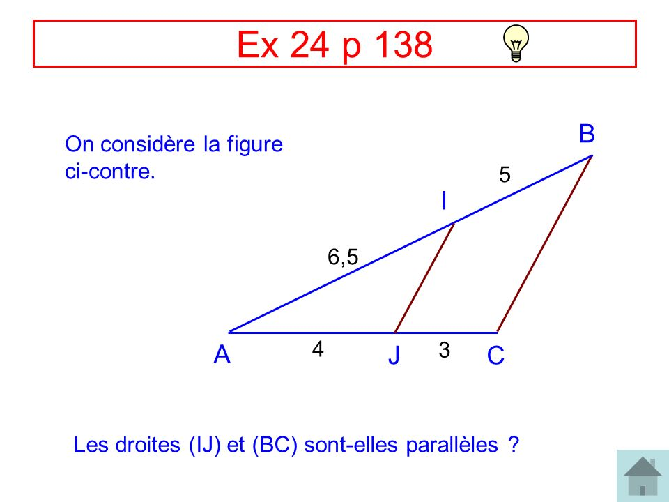 Ex 24 p 138 B I A J C On considère la figure ci-contre. 5 6,5 4 3