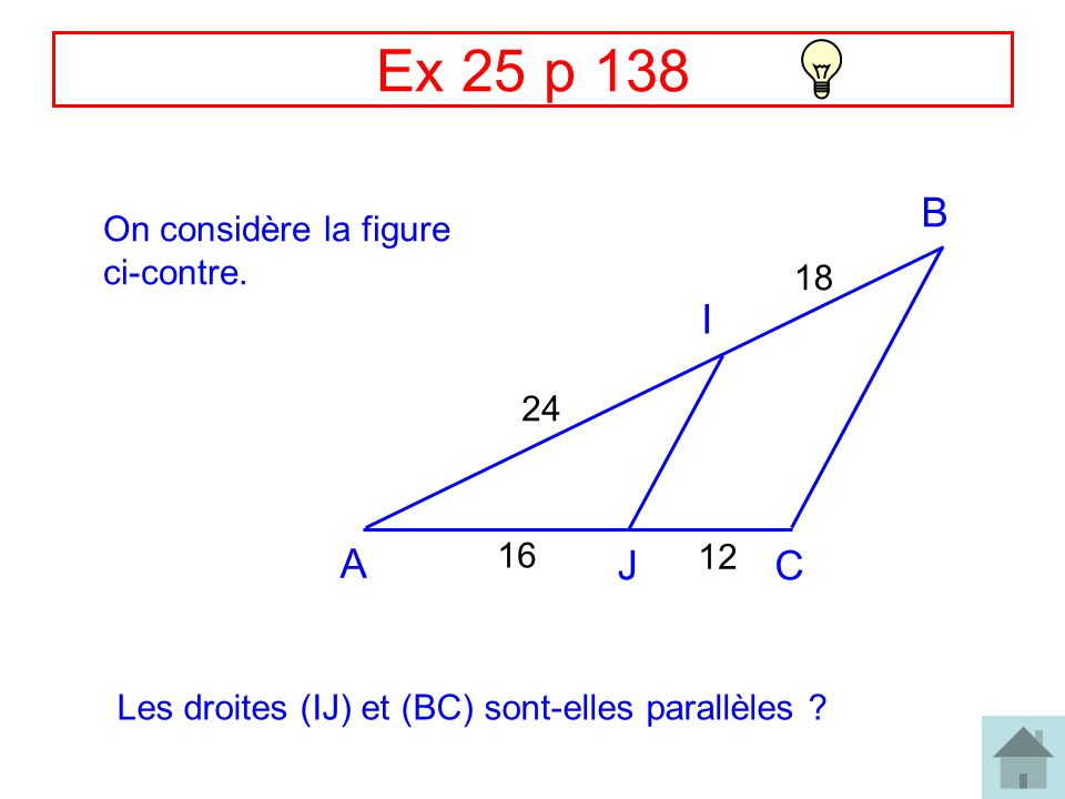 Ex 25 p 138 B I A J C On considère la figure ci-contre. 18 24 16 12