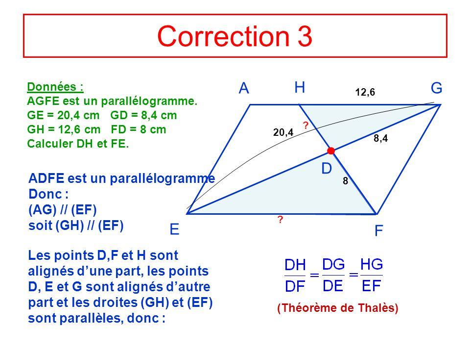 Correction 3 A G F E H D ADFE est un parallélogramme Donc :