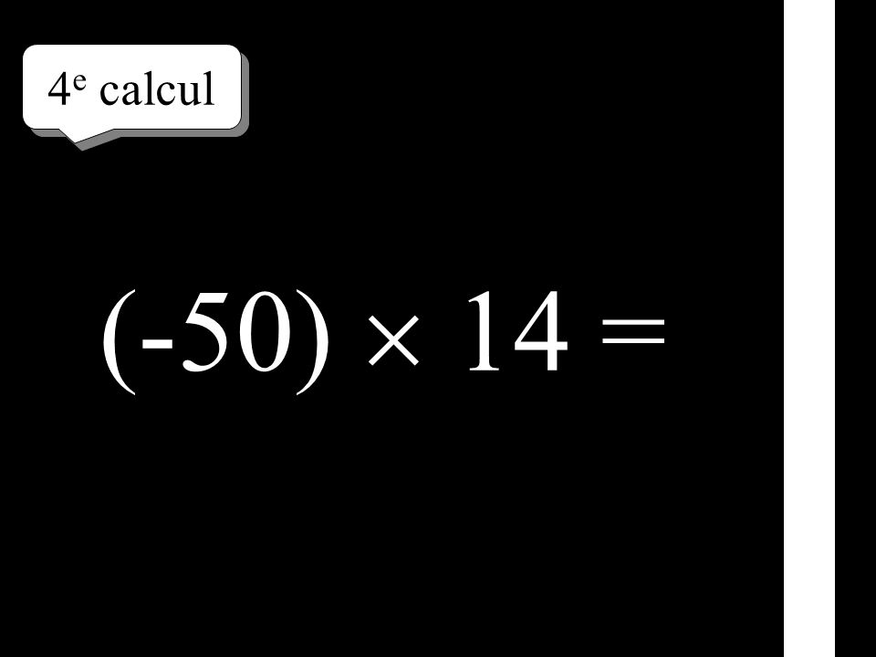 4e calcul (-50)  14 =