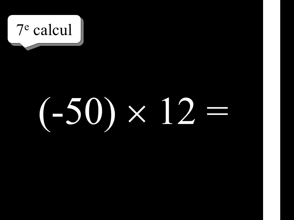 7e calcul (-50)  12 =