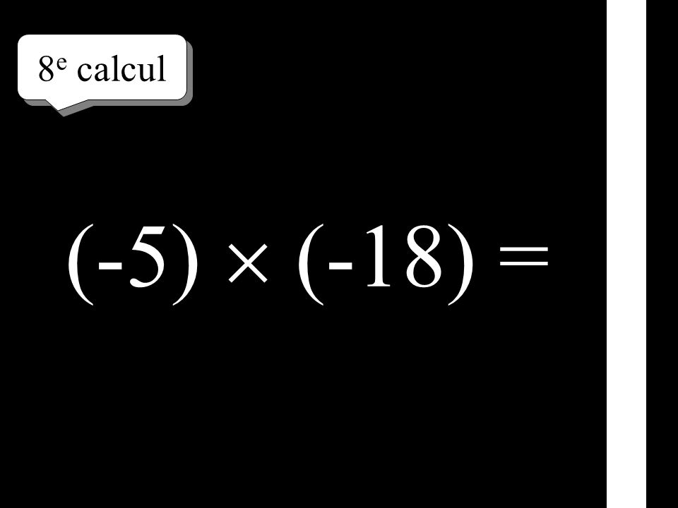 8e calcul (-5)  (-18) =