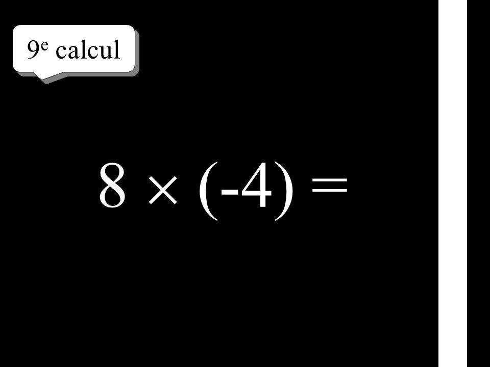 9e calcul 8  (-4) =