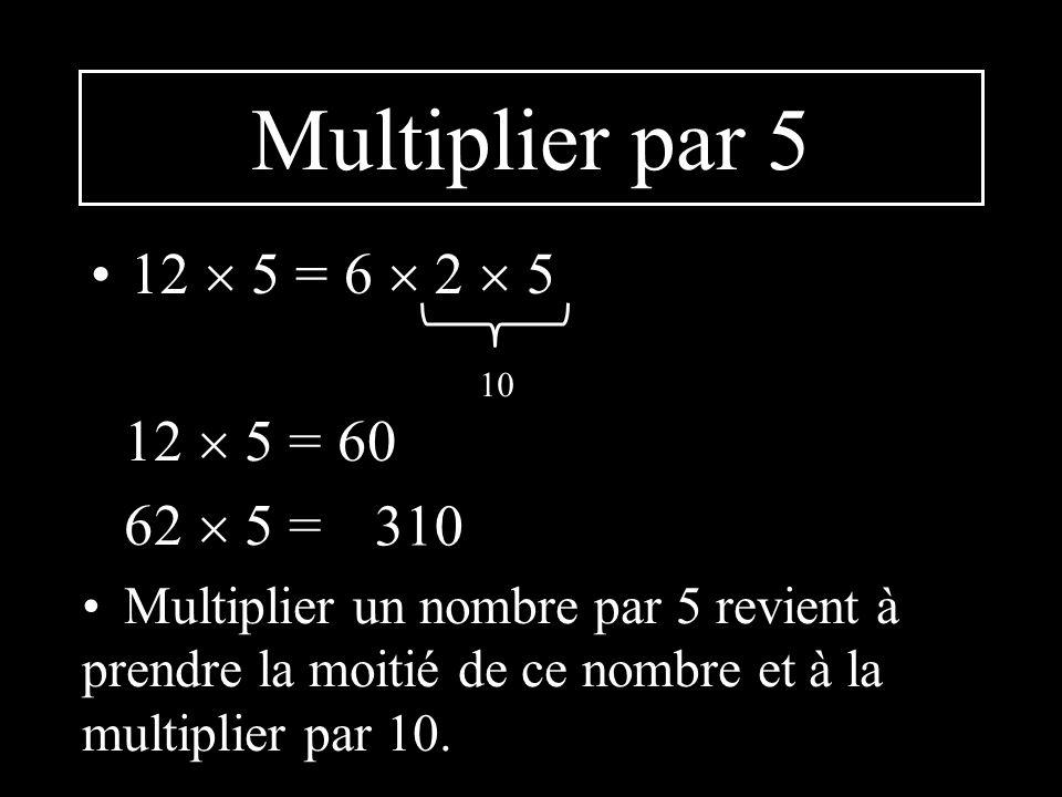 Multiplier par 5 12  5 = 6  2  5 12  5 = 60 62  5 = 310
