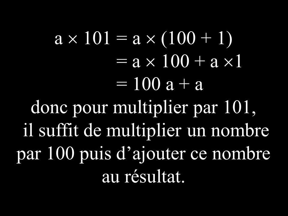 donc pour multiplier par 101,