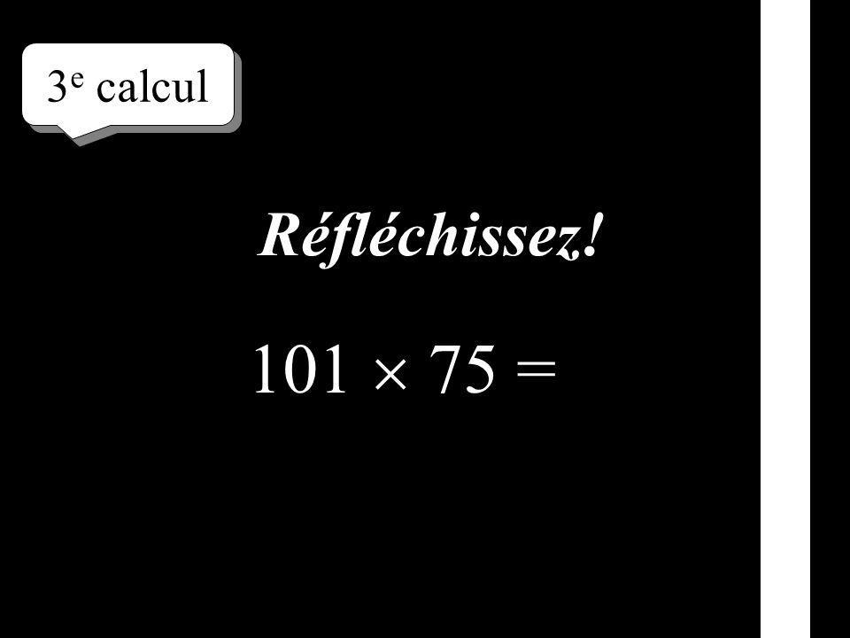 3e calcul Réfléchissez! 101  75 =