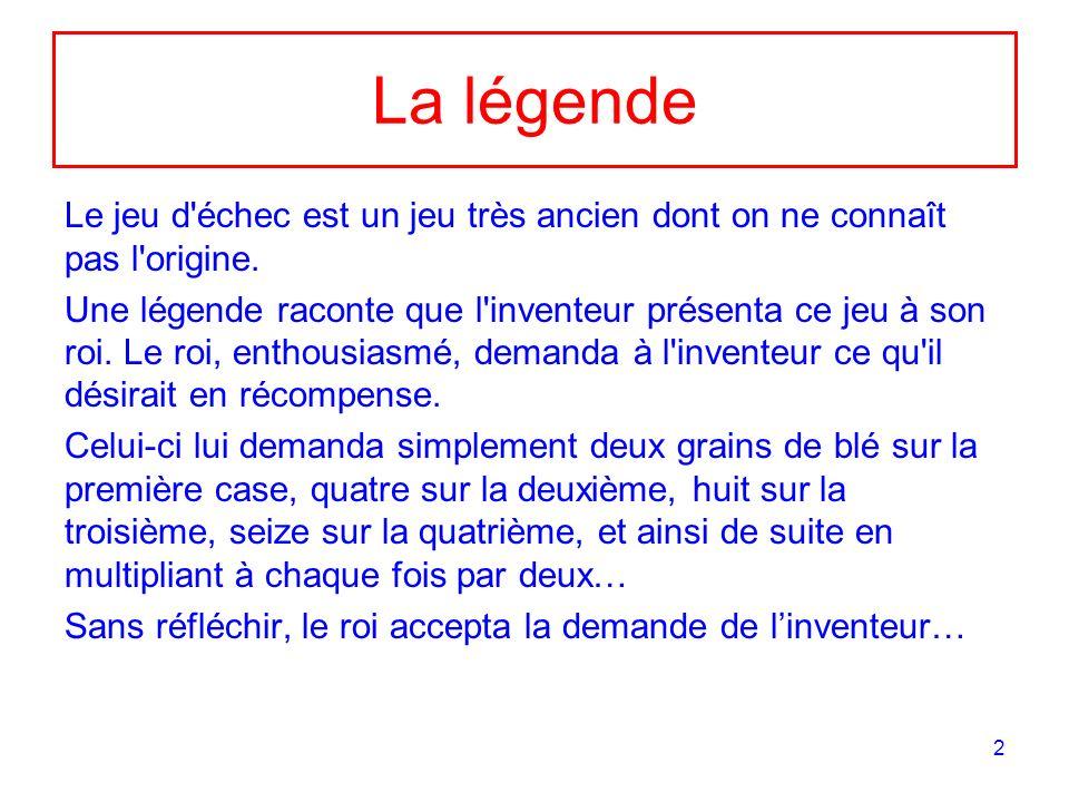 La légende Le jeu d échec est un jeu très ancien dont on ne connaît pas l origine.