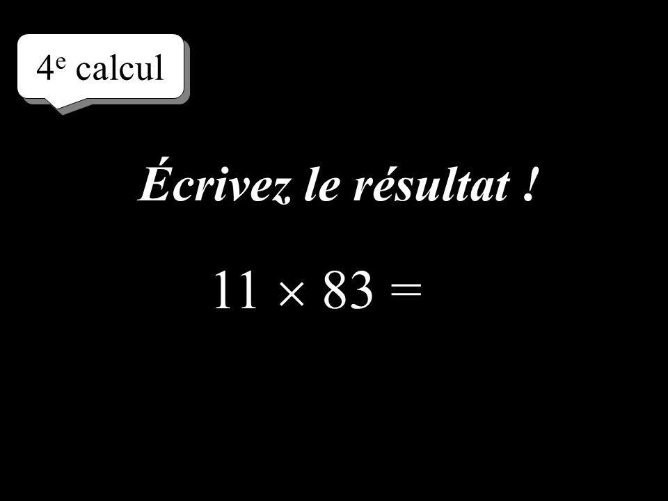 4e calcul Écrivez le résultat ! 11  83 =