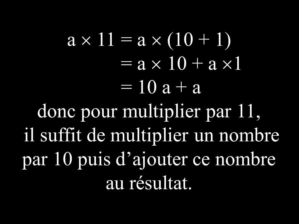 donc pour multiplier par 11,