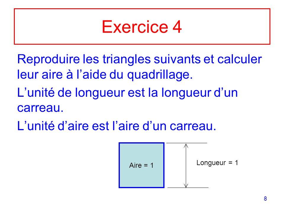 Exercice 4 Reproduire les triangles suivants et calculer leur aire à l'aide du quadrillage. L'unité de longueur est la longueur d'un carreau.