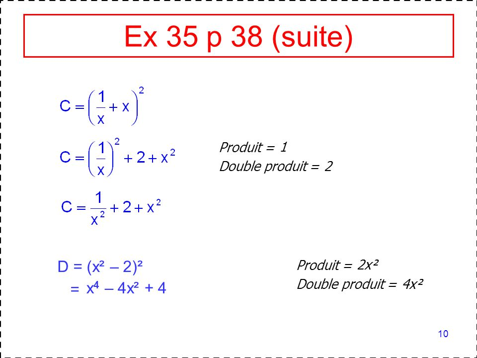 Ex 35 p 38 (suite) D = (x² – 2)² = x4 – 4x² + 4 Produit = 1
