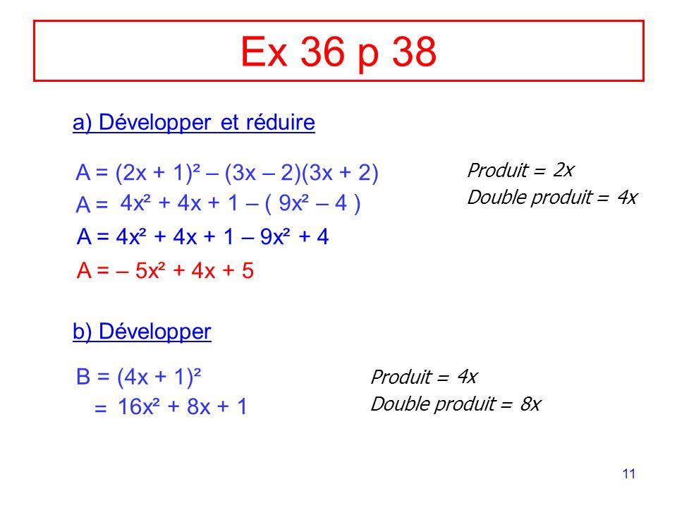 Ex 36 p 38 a) Développer et réduire A = (2x + 1)² – (3x – 2)(3x + 2)