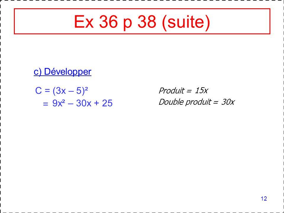 Ex 36 p 38 (suite) c) Développer C = (3x – 5)² = 9x² – 30x + 25