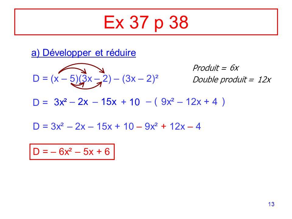 Ex 37 p 38 a) Développer et réduire D = (x – 5)(3x – 2) – (3x – 2)²
