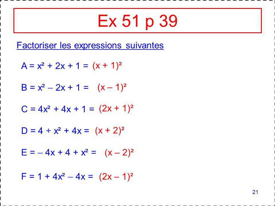 Ex 51 p 39 Factoriser les expressions suivantes A = x² + 2x + 1 =