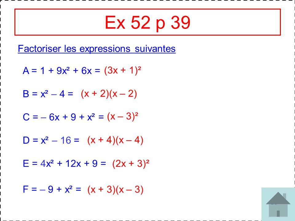 Ex 52 p 39 Factoriser les expressions suivantes A = 1 + 9x² + 6x =