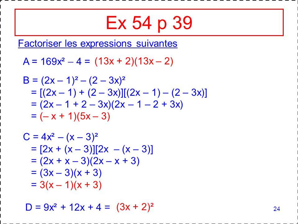 Ex 54 p 39 Factoriser les expressions suivantes A = 169x² – 4 =