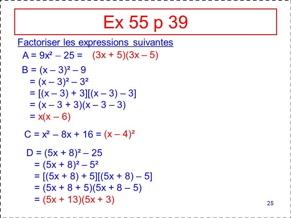 Ex 55 p 39 Factoriser les expressions suivantes A = 9x² – 25 =