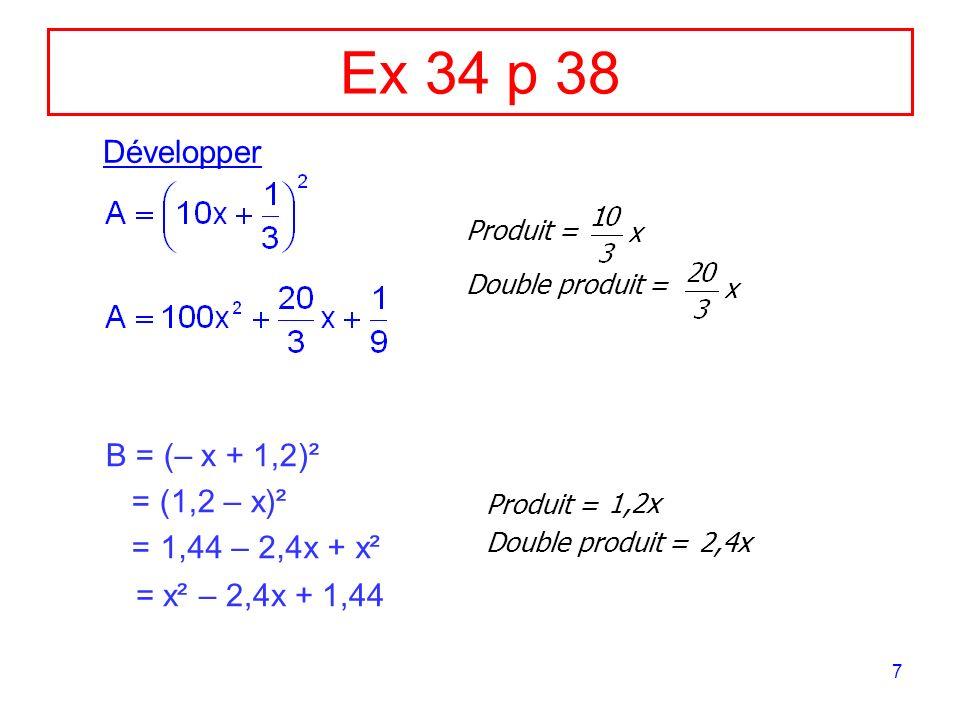 Ex 34 p 38 Développer B = (– x + 1,2)² = (1,2 – x)² = 1,44 – 2,4x + x²