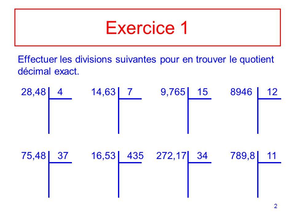 Exercice 1Effectuer les divisions suivantes pour en trouver le quotient décimal exact. 28,48. 4. 14,63.