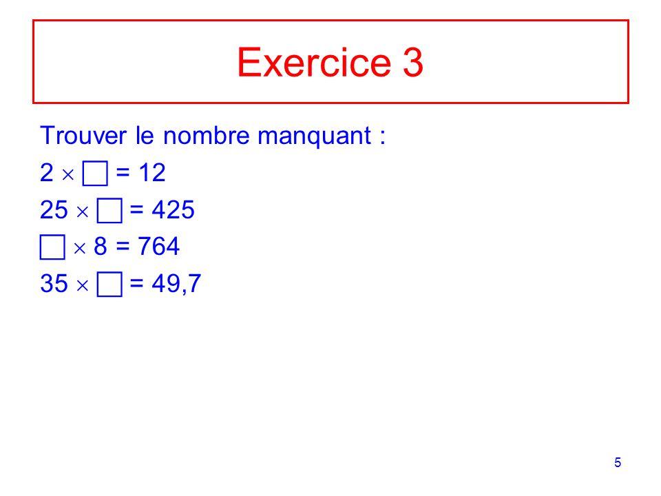 Exercice 3 Trouver le nombre manquant : 2   = 12 25   = 425