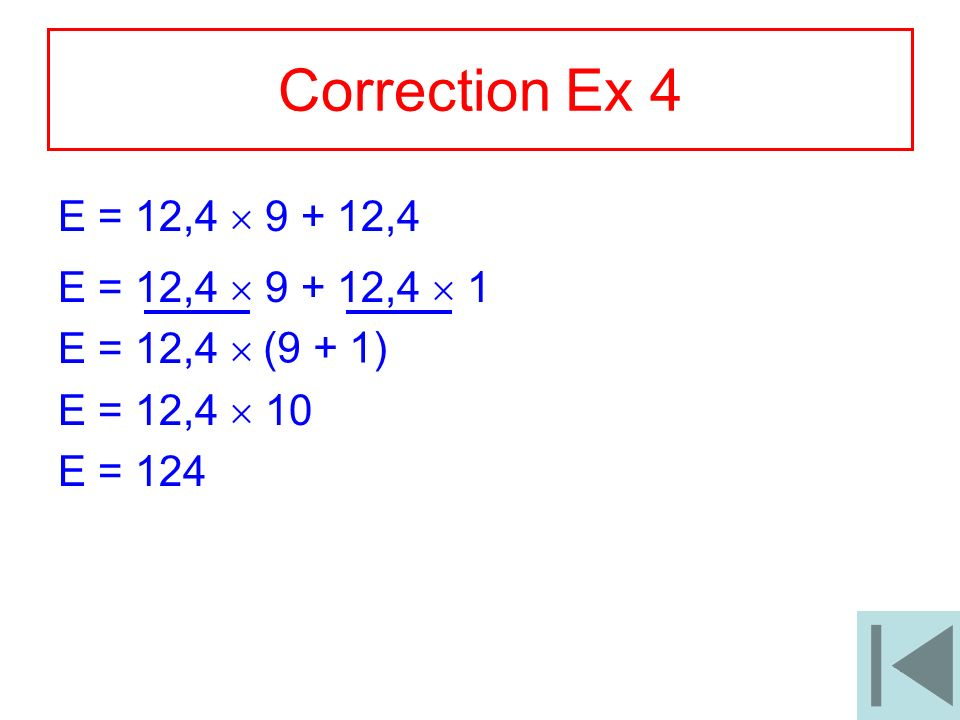 Correction Ex 4 E = 12,4  9 + 12,4 E = 12,4  9 + 12,4  1 E = 12,4 