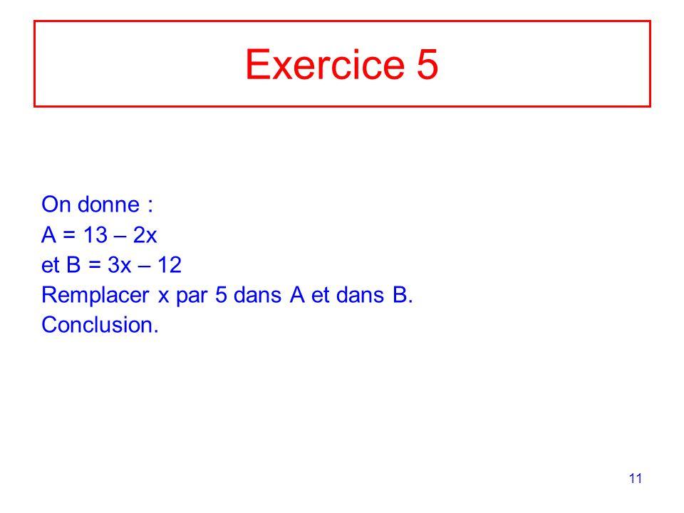 Exercice 5 On donne : A = 13 – 2x et B = 3x – 12