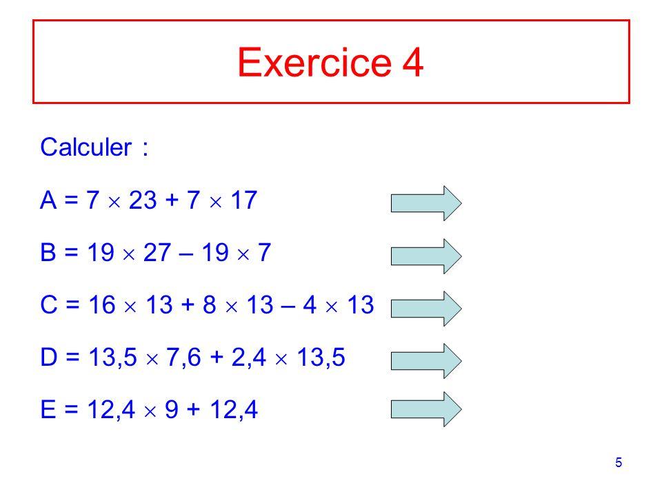 Exercice 4 Calculer : A = 7  23 + 7  17 B = 19  27 – 19  7
