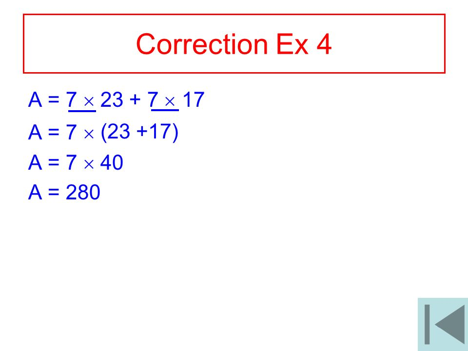 Correction Ex 4 A = 7  23 + 7  17 A = 7  A = 7  40 (23 +17)