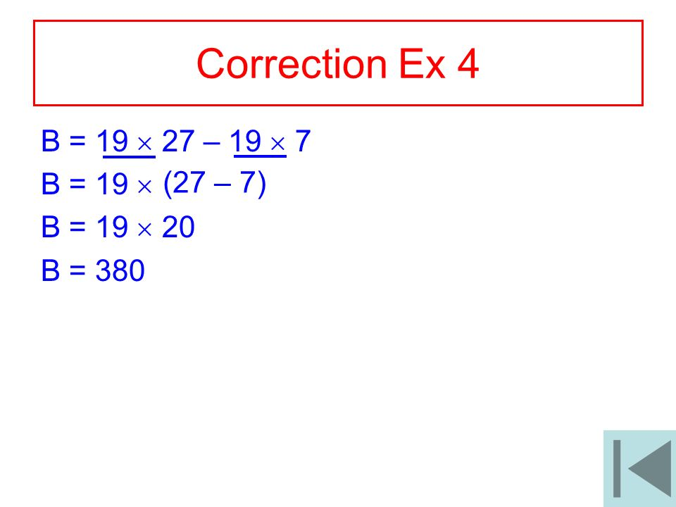 Correction Ex 4 B = 19  27 – 19  7 B = 19  B = 19  20 (27 – 7)