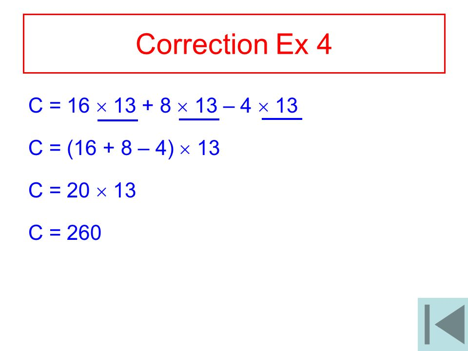 Correction Ex 4 C = 16  13 + 8  13 – 4  13 C = (16 + 8 – 4)  13
