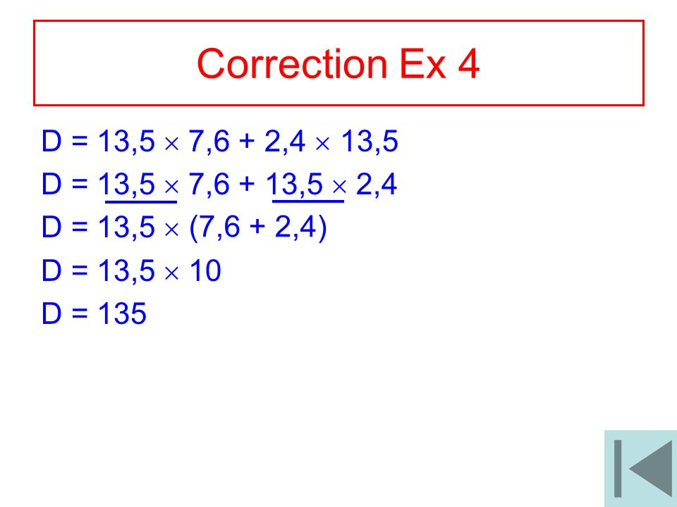Correction Ex 4 D = 13,5  7,6 + 2,4  13,5. D = 13,5  7,6 + 13,5  2,4. D = 13,5  D = 13,5  10.