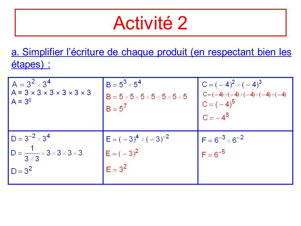 Activité 2 a. Simplifier l'écriture de chaque produit (en respectant bien les étapes) : A = 3  3  3  3  3  3.