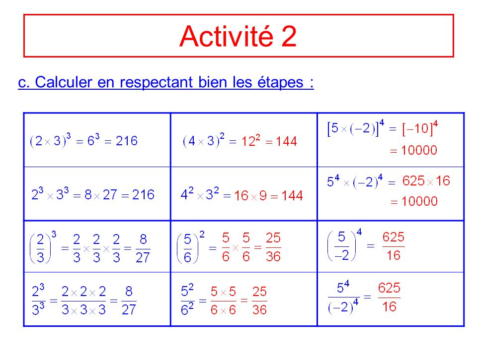 Activité 2 c. Calculer en respectant bien les étapes :