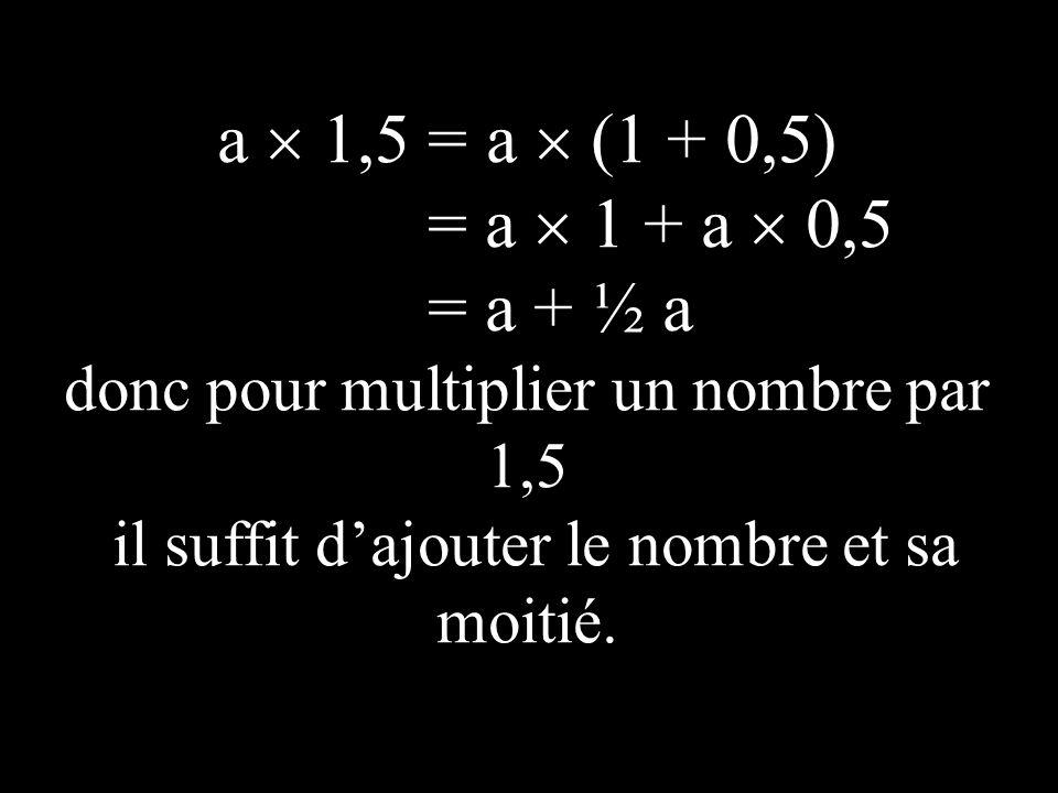 a  1,5 = a  (1 + 0,5) = a  1 + a  0,5. = a + ½ a.
