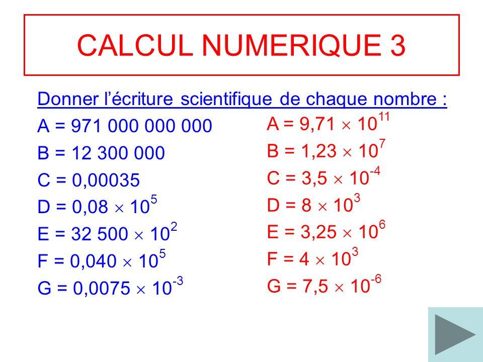 CALCUL NUMERIQUE 3 Donner l'écriture scientifique de chaque nombre :