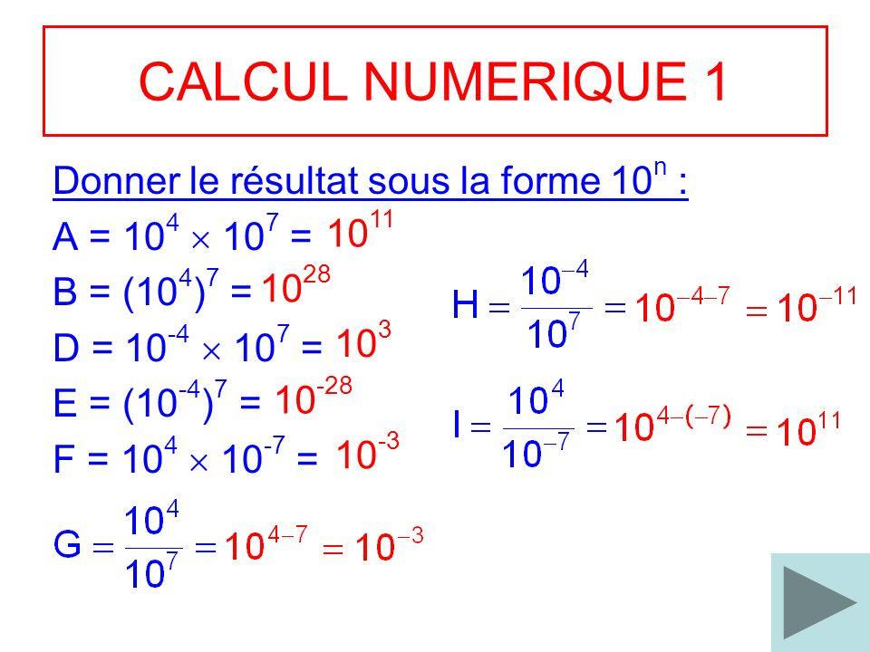 CALCUL NUMERIQUE 1 Donner le résultat sous la forme 10n :