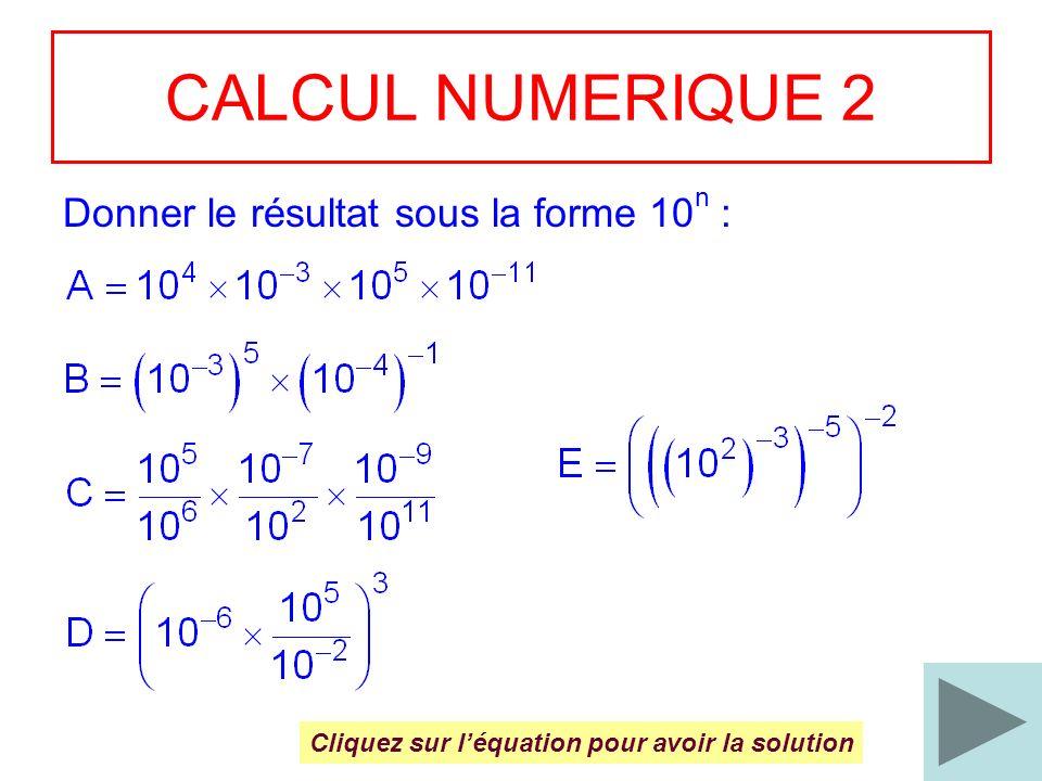 CALCUL NUMERIQUE 2 Donner le résultat sous la forme 10n :