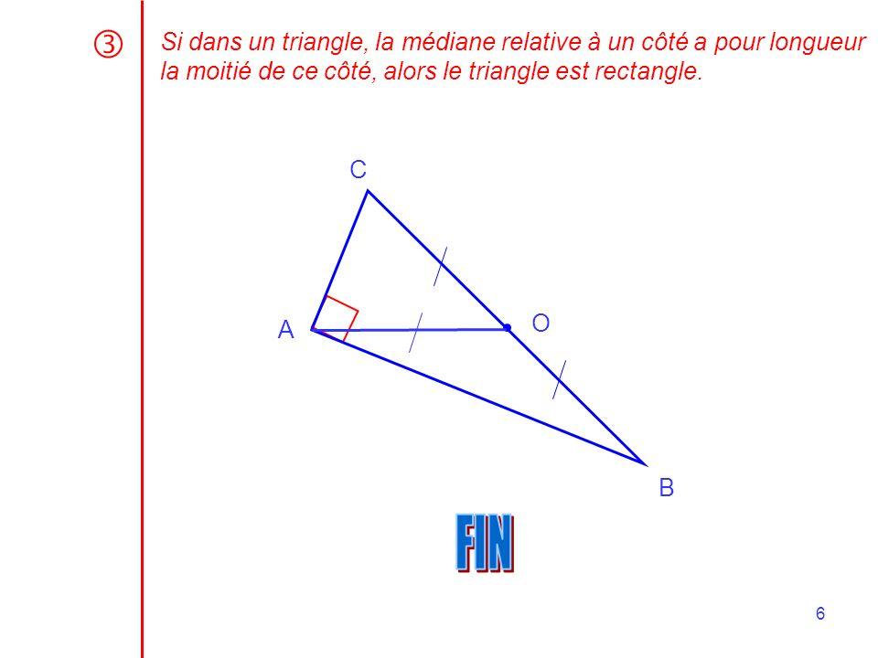  Si dans un triangle, la médiane relative à un côté a pour longueur la moitié de ce côté, alors le triangle est rectangle.