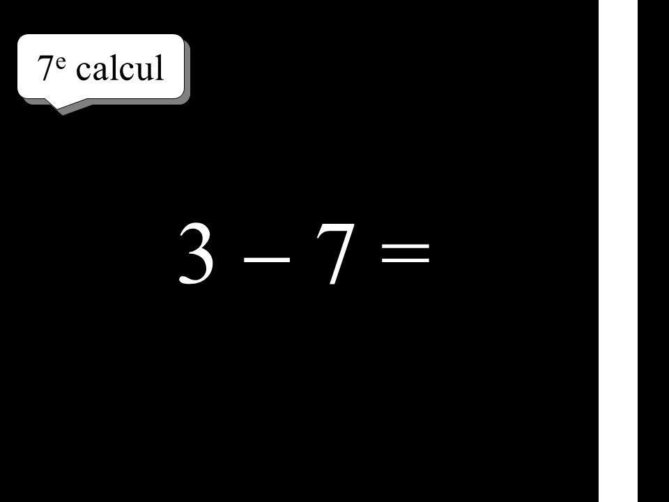 7e calcul 3  7 =