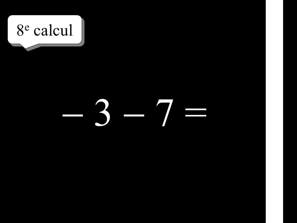8e calcul  3  7 =