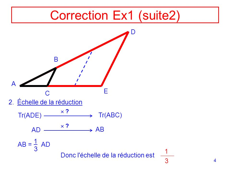 Correction Ex1 (suite2) D B A E C Échelle de la réduction Tr(ADE)