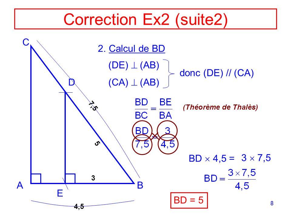 Correction Ex2 (suite2) C Calcul de BD (DE)  (AB) donc (DE) // (CA) D