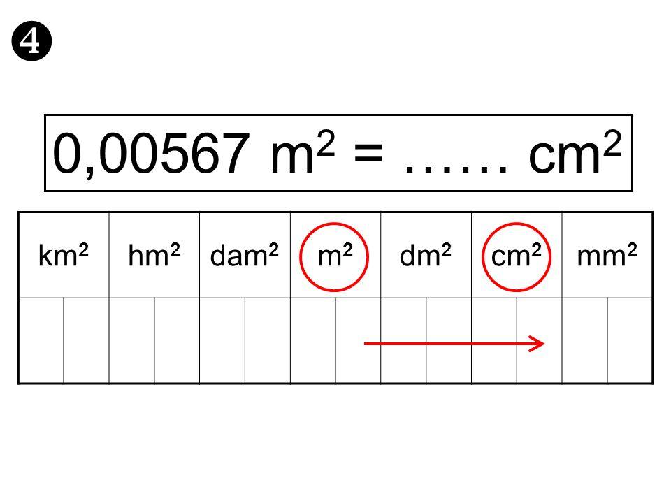  0,00567 m2 = …… cm2 km2 hm2 dam2 m2 dm2 cm2 mm2