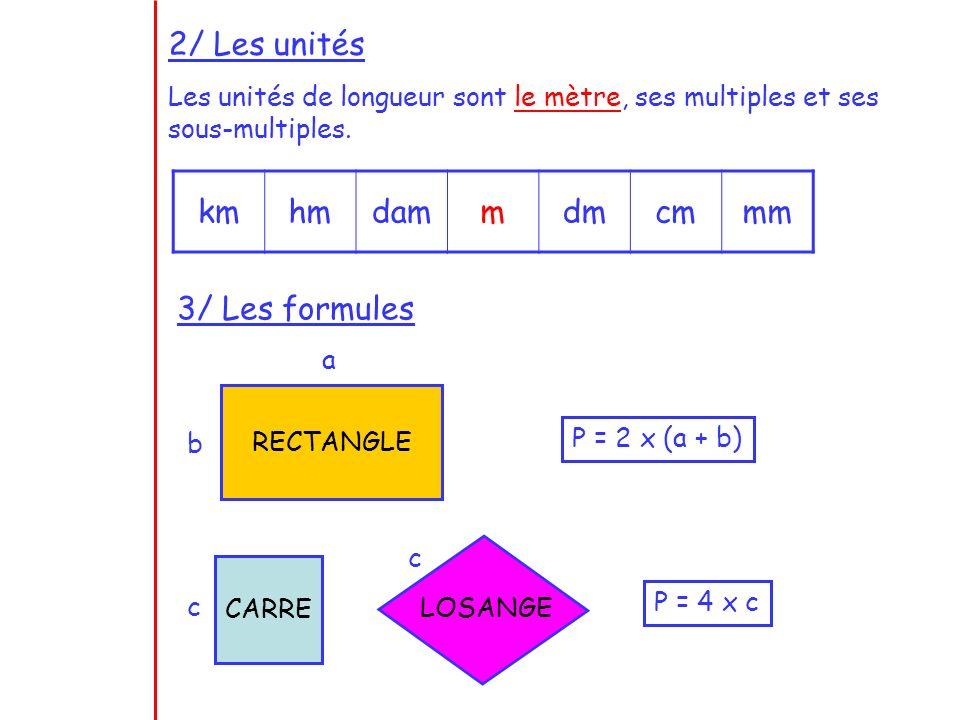 2/ Les unités km hm dam m dm cm mm 3/ Les formules